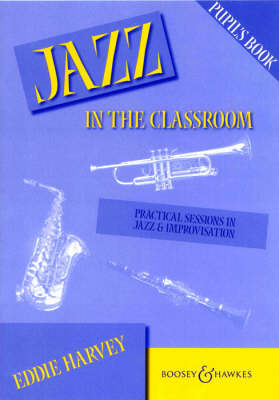 Jazz in the Classroom: Pupil's Book: Practical Sessions in Jazz and Improvisation (Paperback)