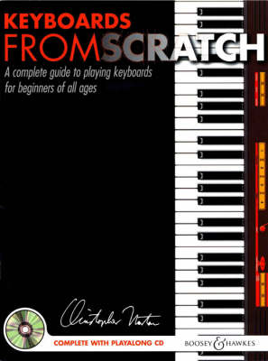 Keyboards from Scratch: A Complete Guide to Playing Keyboards for Beginners of All Ages - From Scratch