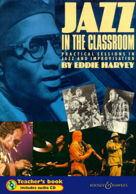 Jazz in the Classroom: Teacher's Book: Practical Sessions in Jazz and Improvisation