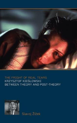 The Fright of Real Tears: Krzystof Kieslowski Between Theory and Post-theory (Hardback)