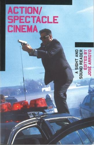 Action/Spectacle Cinema: A Sight and Sound Reader - BFI Sight & Sound Reader S. (Paperback)