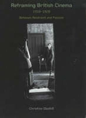 Reframing British Cinema, 1918-1928: Between Restraint and Passion (Paperback)