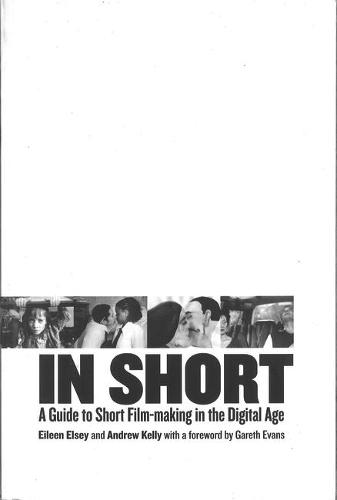 In Short: A Guide to Short Film-Making in the Digital Age (Hardback)
