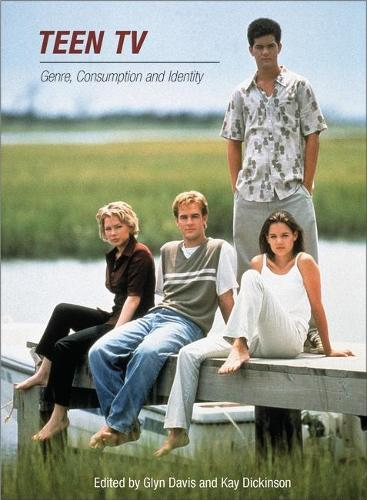 Teen TV: Genre, Consumption and Identity (Paperback)