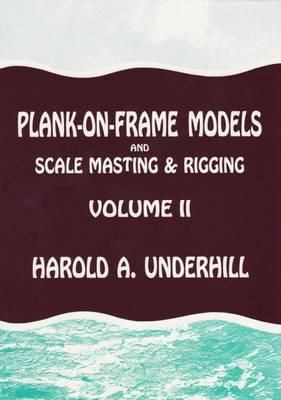 Plank-on-frame Models and Scale Masting and Rigging: v. 2 (Hardback)