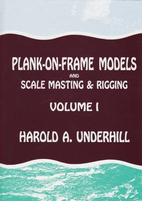 Plank-on-frame Models and Scale Masting and Rigging: v. 1: and Scale Masting and Rigging (Hardback)