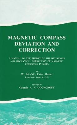 Magnetic Compass Deviation and Correction: A Manual of the Theory of the Deviations and Mechanical Correction of Magnetic Compasses in Ships (Hardback)