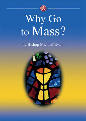 Why go to Mass?: A simple explanation of the Eucharist and our encounter with Christ in it (Paperback)