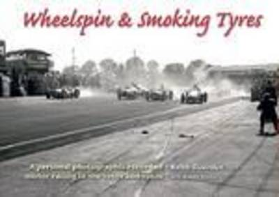Wheelspin and Smoking Tyres: A Personal Photographic Record of Motor Racing in the 1950s and 1960s (Hardback)