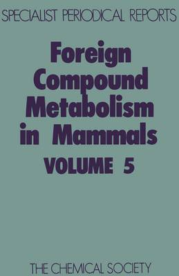 Foreign Compound Metabolism in Mammals: Volume 5 - Specialist Periodical Reports (Hardback)