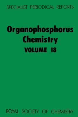 Organophosphorus Chemistry: Volume 18 - Specialist Periodical Reports (Hardback)