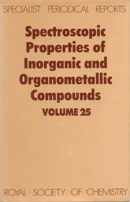 Spectroscopic Properties of Inorganic and Organometallic Compounds: Volume 25 - Specialist Periodical Reports (Hardback)