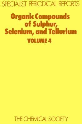 Organic Compounds of Sulphur, Selenium, and Tellurium: Volume 4 (Hardback)