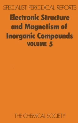 Electronic Struc & Magnetism of Inorganic Compounds Vol 5 (Hardback)