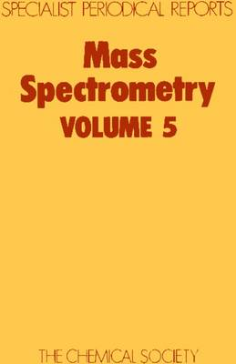 Mass Spectrometry: Volume 5 - Specialist Periodical Reports (Hardback)