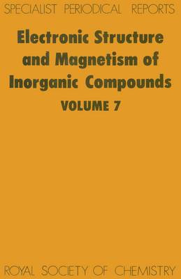 Electronic Structure and Magnetism of Inorganic Compounds: Volume 7 - Specialist Periodical Reports (Hardback)