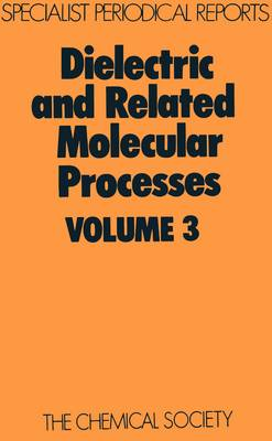 Dielectric and Related Molecular Processes: Volume 3 - Specialist Periodical Reports (Hardback)
