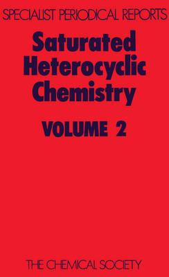 Saturated Heterocyclic Chemistry: Volume 2 - Specialist Periodical Reports (Hardback)