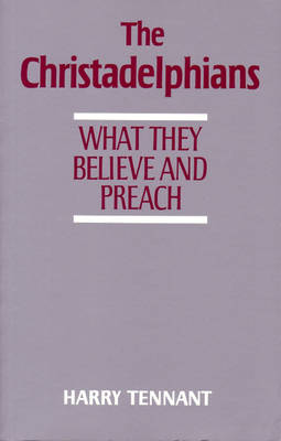 The Christadelphians: What They Believe and Preach (Paperback)