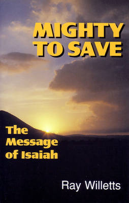Mighty to Save: Message of Isaiah (Paperback)