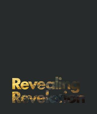 Revealing Revelation: A Visual Commentary on the Word Images Presented in the Book of Revelation (Hardback)