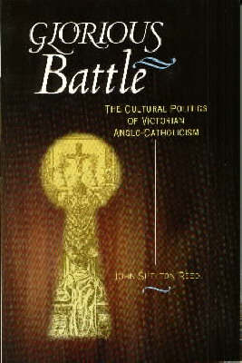 Glorious Battle: The Cultural Politics of Victorian Anglo-Catholicism (Paperback)