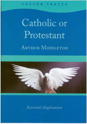 Catholic or Protestant: Essential Anglicanism - Tufton Tracts v. 2 (Paperback)