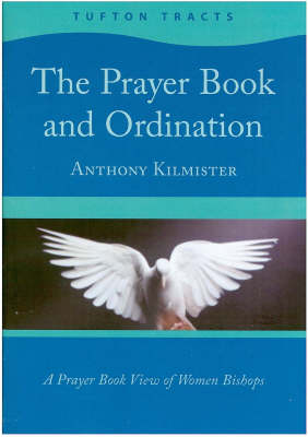 The Prayer Book and Ordination: A Prayer Book View of Women Bishops - Tufton Tracts v. 3 (Paperback)