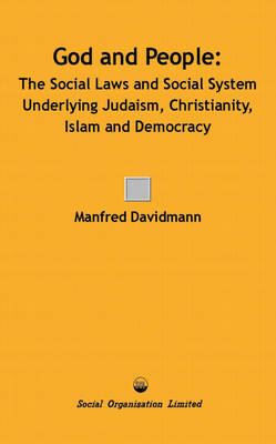 God and People: The Social Laws and Social System Underlying Judaism, Christianity, Islam and Democracy (Paperback)