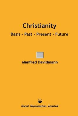 Christianity: Basis - Past - Present -Future (Paperback)