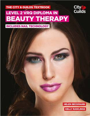 The City & Guilds Textbook: Level 2 VRQ Diploma in Beauty Therapy: includes Nail Technology (Paperback)