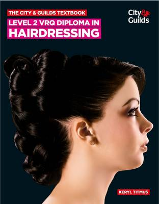 The City & Guilds Textbook: Level 2 VRQ Diploma in Hairdressing (Paperback)