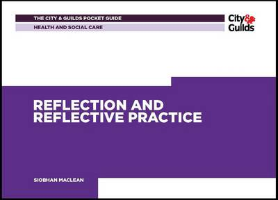Health & Social Care: Reflection and Reflective Practice Pocket Guide - City & Guilds Pocket Guide 2 (Paperback)