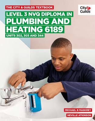 The City & Guilds Textbook: Level 3 NVQ Diploma in Plumbing and Heating 6189 Units 302-303 and 344 (Paperback)