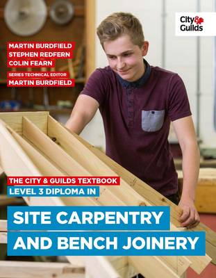 The City & Guilds Textbook: Level 3 Diploma in Site Carpentry & Bench Joinery (Paperback)