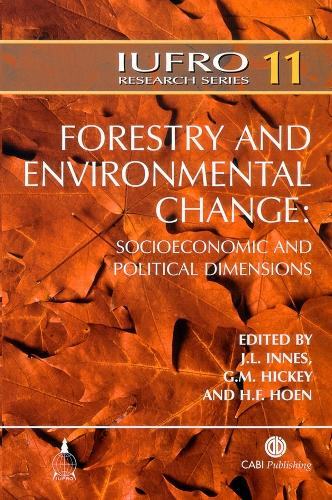Forestry and Environmental Change: Socioeconomic and Political Dimensions - IUFRO Research Series (Hardback)