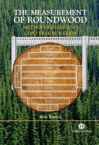 Measurement of Roundwood: Methodologies and Conversion Ratios (Hardback)