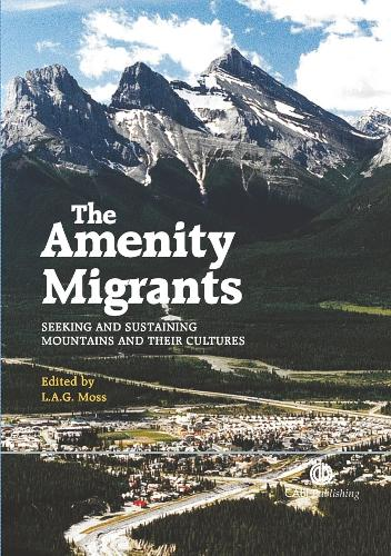 Amenity Migrants: Seeking and Sustaining Mountains and Their Cultures (Hardback)