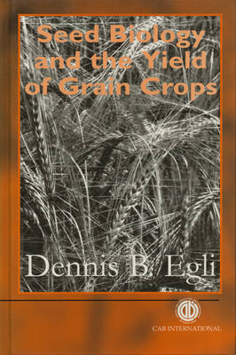 Seed Biology and the Yield of Grain Crops (Hardback)
