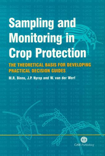 Sampling and Monitoring in Crop Protection: The Theoretical Basis for Designing Practical Decision Guides (Hardback)