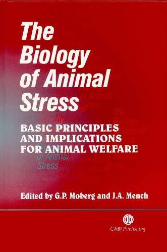 Biology of Animal Stress: Basic Principles and Implications for Animal Welfare (Hardback)