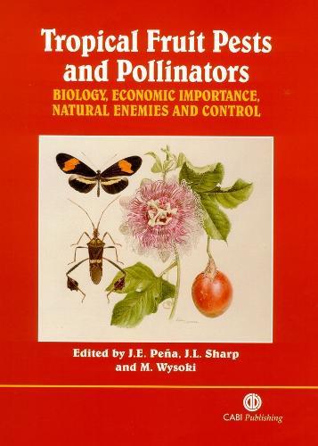Tropical Fruit Pests and Pollinators: Biology, Economic Importance, Natural Enemies and Control (Hardback)