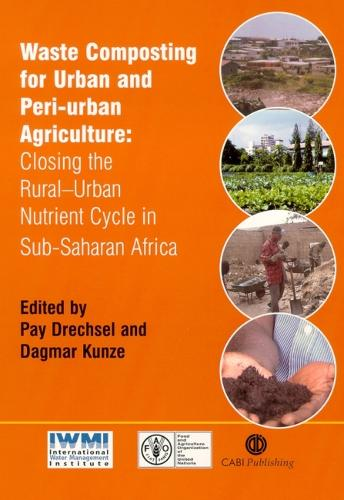 Waste Composting for Urban and Peri-Urban Agriculture: Closing the Rural-Urban Nutrient Cycle in Sub-Saharan Africa (Hardback)