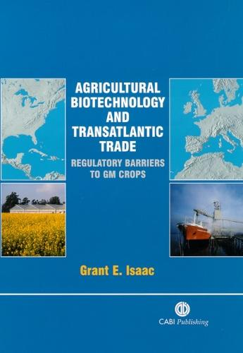 Agricultural Biotechnology and Transatlantic Trade: Regulatory Barriers to GM Crops (Hardback)