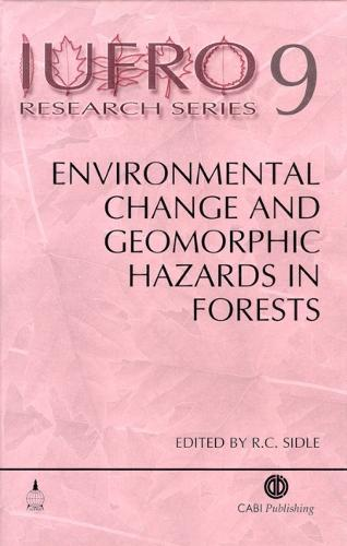 Environmental Change and Geomorphic Hazards in Forests - IUFRO Research Series (Hardback)