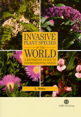 Invasive Plant Species of the World: A Reference Guide to Environmental Weeds (Hardback)