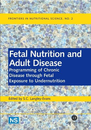 Fetal Nutrition and Adult Disease: Programming of Chronic Disease through Fetal Exposure to Undernutrition - Frontiers in Nutritional Science (Hardback)