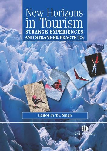 New Horizons in Tourism: Strange Experiences and Stranger Practices (Hardback)