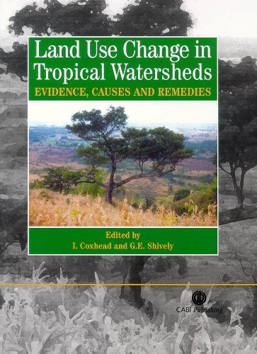 Land Use Changes in Tropical Watersheds: Evidence, Causes and Remedies (Hardback)