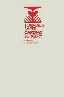 Towards Safer Cardiac Surgery: Based upon the Proceedings of an International Symposium held at the University of York 8-10th April, 1980 (Hardback)